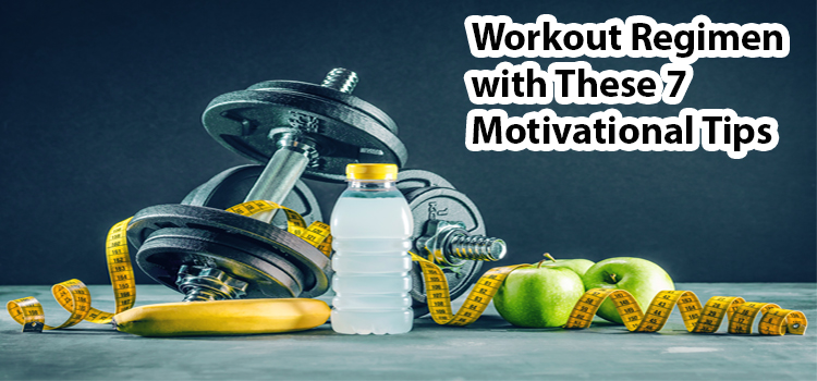 Workout Regimen with These 7 Motivational Tips